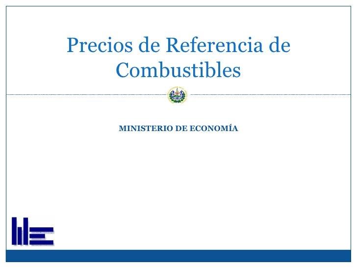 MINISTERIO DE ECONOMÍA Precios de Referencia de Combustibles