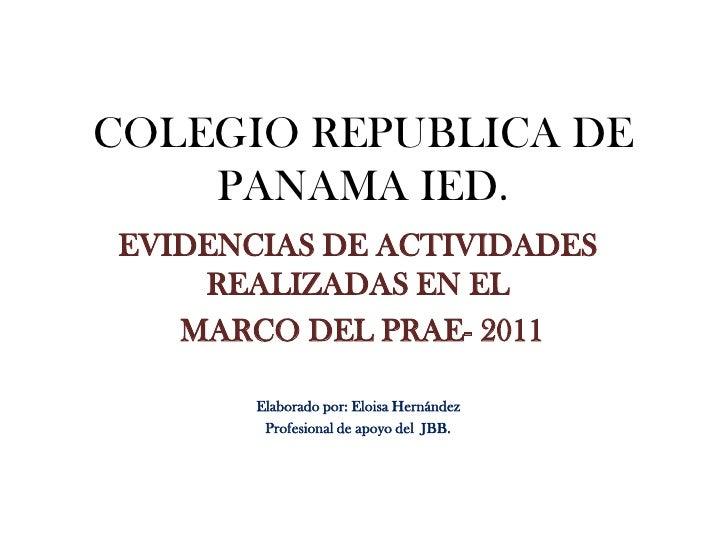 COLEGIO REPUBLICA DE    PANAMA IED.EVIDENCIAS DE ACTIVIDADES    REALIZADAS EN EL   MARCO DEL PRAE- 2011       Elaborado po...