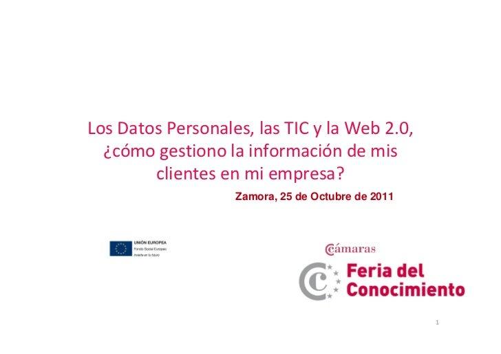 Los Datos Personales, las TIC y la Web 2.0,  ¿cómo gestiono la información de mis        clientes en mi empresa?          ...