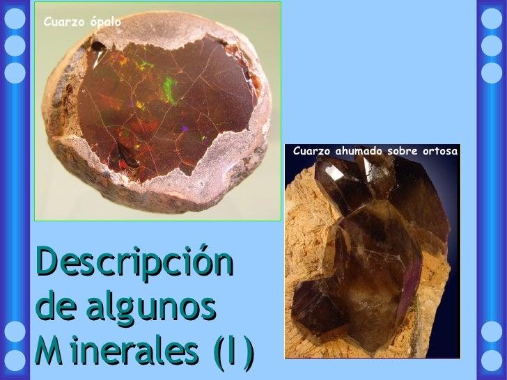 Cuarzo ópalo                       Cuarzo ahumado sobre ortosa     Descripción de algunos M inerales (I )