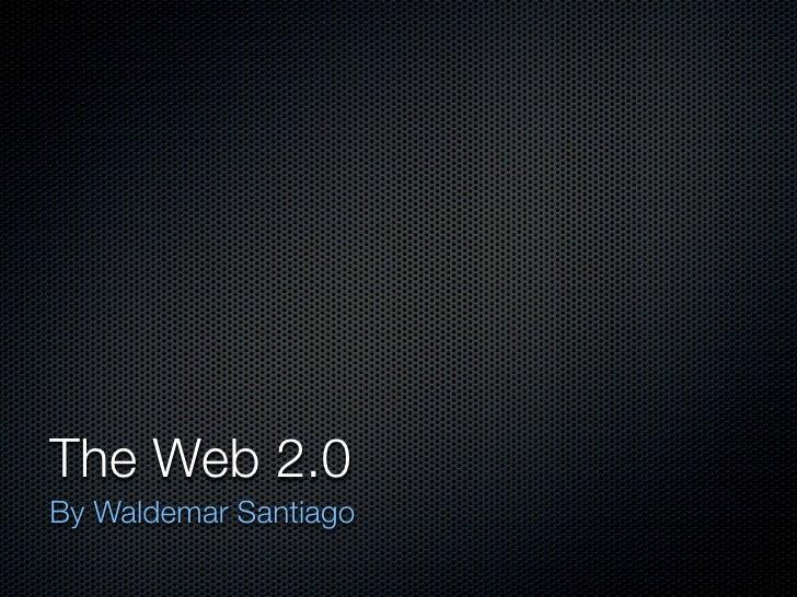 The Web 2.0 By Waldemar Santiago