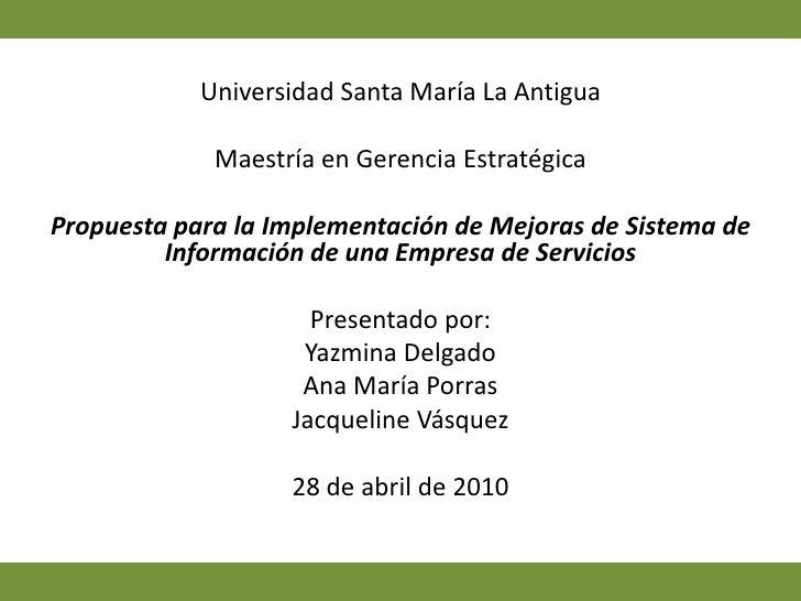 Universidad Santa María La Antigua<br />Maestría en Gerencia Estratégica<br />Propuesta para la Implementación de Mejoras ...