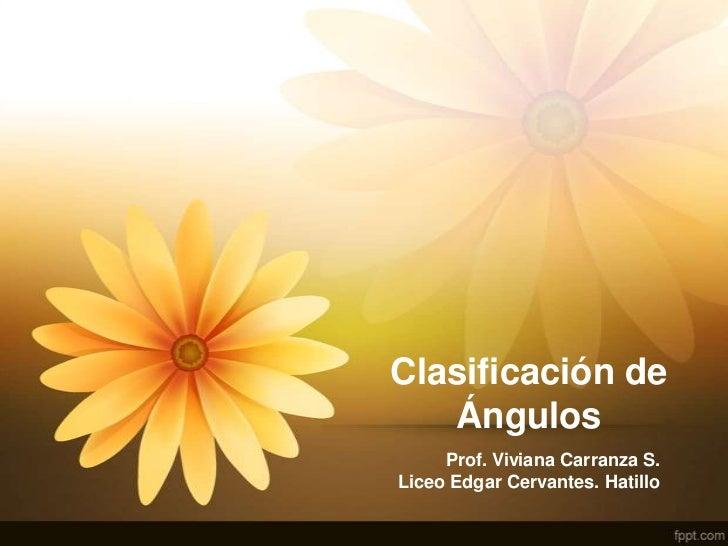 Clasificación de   Ángulos     Prof. Viviana Carranza S.Liceo Edgar Cervantes. Hatillo