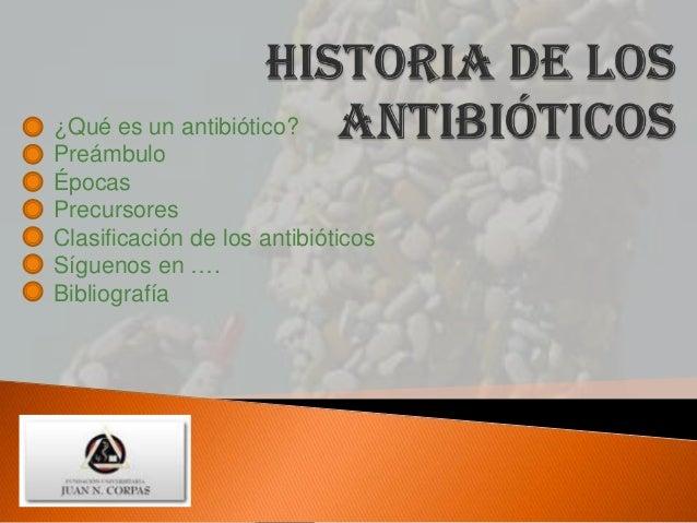 ¿Qué es un antibiótico?PreámbuloÉpocasPrecursoresClasificación de los antibióticosSíguenos en ….Bibliografía
