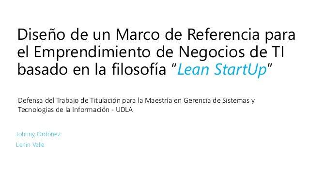 """Diseño de un Marco de Referencia para el Emprendimiento de TI basado en la filosofía """"Lean StartUp"""""""