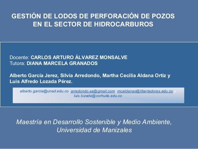 GESTIÓN DE LODOS DE PERFORACIÓN DE POZOS     EN EL SECTOR DE HIDROCARBUROSDocente: CARLOS ARTURO ÁLVAREZ MONSALVETutora: D...