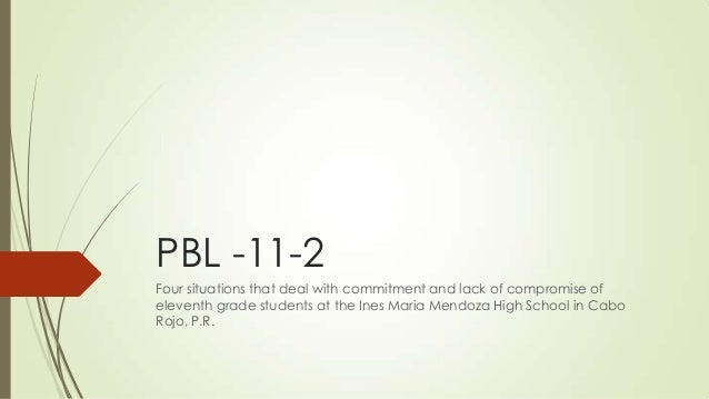 PBL -11-2Four situations that deal with commitment and lack of compromise ofeleventh grade students at the Ines Maria Mend...