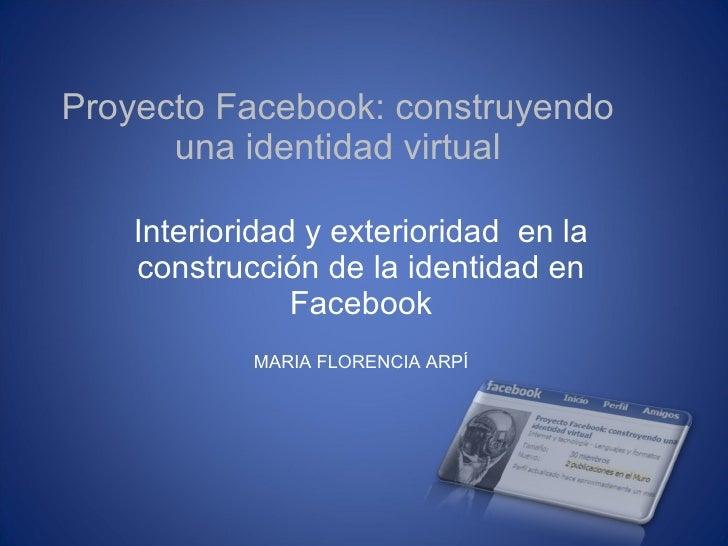 Proyecto Facebook: construyendo una identidad virtual Interioridad y exterioridad  en la construcción de la identidad en F...