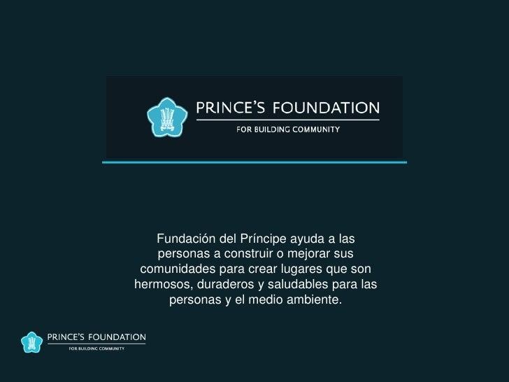 Fundación del Príncipe ayuda a las    personas a construir o mejorar sus comunidades para crear lugares que sonhermosos, d...