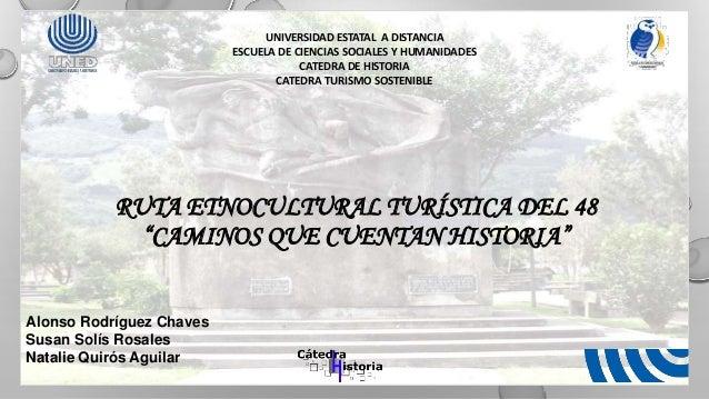 UNIVERSIDAD ESTATAL A DISTANCIA ESCUELA DE CIENCIAS SOCIALES Y HUMANIDADES CATEDRA DE HISTORIA CATEDRA TURISMO SOSTENIBLE ...
