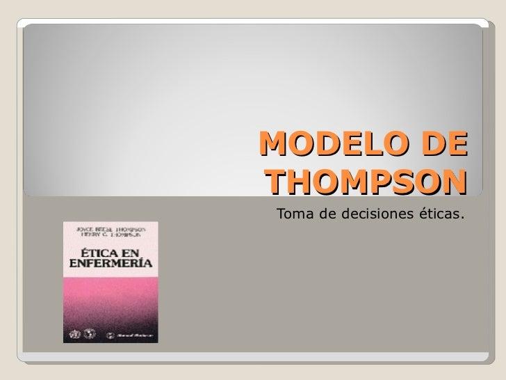 MODELO DE THOMPSON Toma de decisiones éticas.