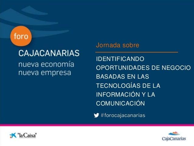 Jornada sobre              IDENTIFICANDOConferencia   OPORTUNIDADES DE NEGOCIO              BASADAS EN LAS              TE...