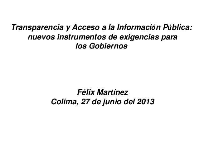 Transparencia y Acceso a la Información Pública: nuevos instrumentos de exigencias para los Gobiernos Félix Martínez Colim...