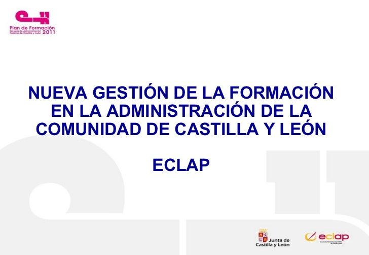 NUEVA GESTIÓN DE LA FORMACIÓN EN LA ADMINISTRACIÓN DE LA COMUNIDAD DE CASTILLA Y LEÓN ECLAP