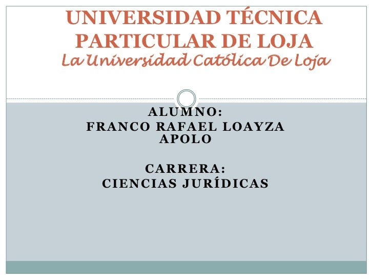 UNIVERSIDAD TÉCNICA PARTICULAR DE LOJALa Universidad Católica De Loja<br />Alumno:<br />FRANCO RAFAEL LOAYZA APOLO<br />Ca...