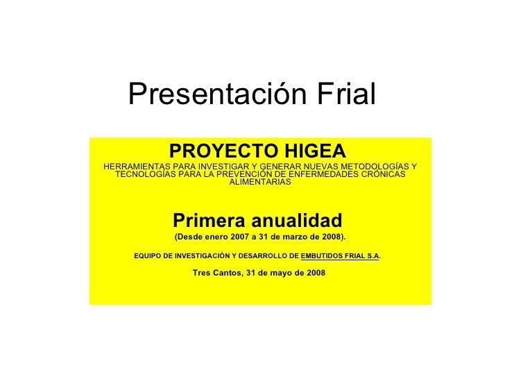 Presentación Frial PROYECTO HIGEA  HERRAMIENTAS PARA INVESTIGAR Y GENERAR NUEVAS METODOLOGÍAS Y TECNOLOGÍAS PARA LA PREVEN...