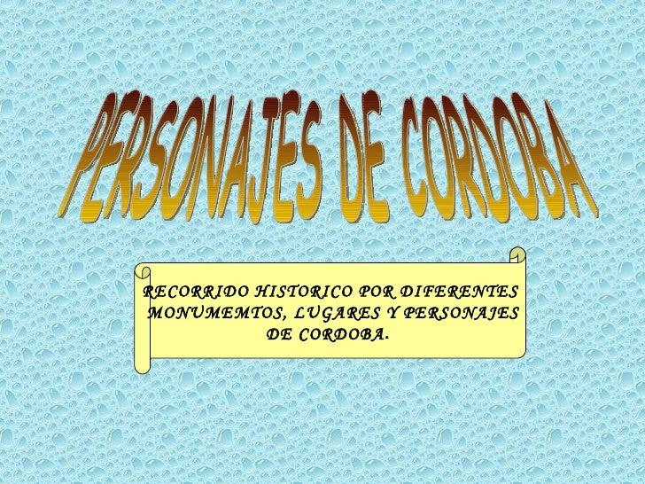PERSONAJES DE CORDOBA RECORRIDO HISTORICO POR DIFERENTES MONUMEMTOS, LUGARES Y PERSONAJES DE CORDOBA .