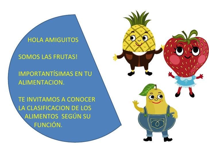 HOLA AMIGUITOS SOMOS LAS FRUTAS! IMPORTANTÍSIMAS EN TU ALIMENTACION. TE INVITAMOS A CONOCER LA CLASIFICACION DE LOS  ALIME...