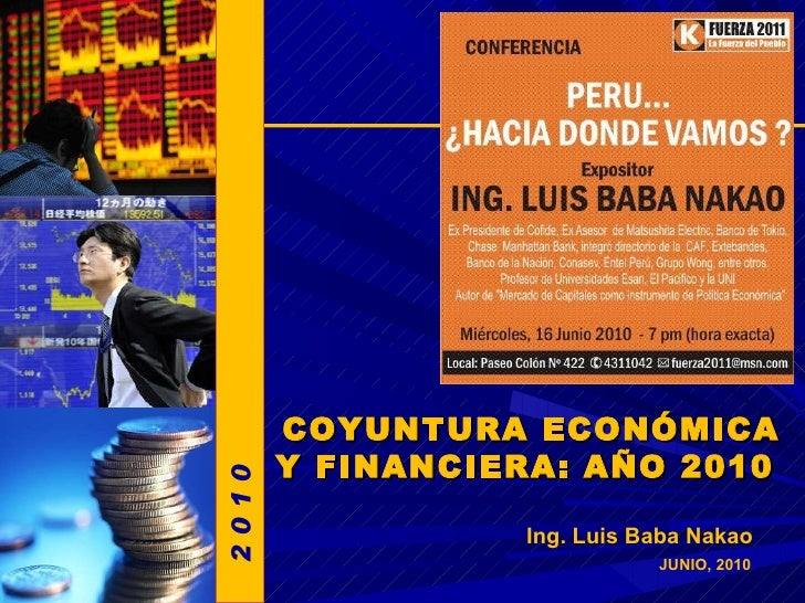 JUNIO, 2010 Ing. Luis Baba Nakao COYUNTURA ECONÓMICA Y FINANCIERA: AÑO 2010  2 0 1 0