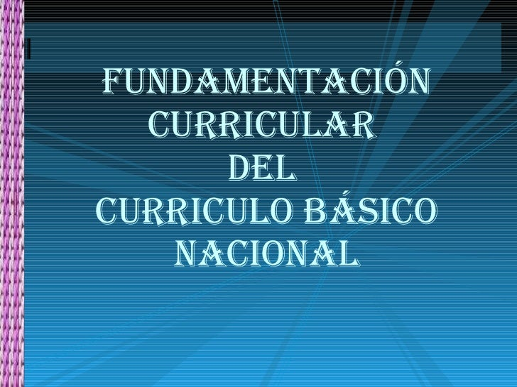 Presentaci n fundamentaci n curricular del curriculo for Curriculo basico nacional