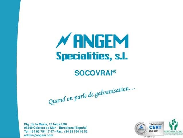 SOCOVRAI®  Ptg. de la Masìa, 13 bxos LD6 08349 Cabrera de Mar – Barcelona (España) Tel: +34 93 754 17 47– Fax: +34 93 754 ...