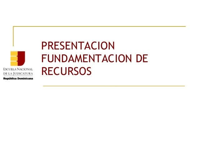 PRESENTACION FUNDAMENTACION DE RECURSOS