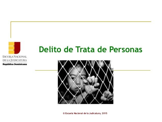 Delito de Trata de Personas © Escuela Nacional de la Judicatura, 2015