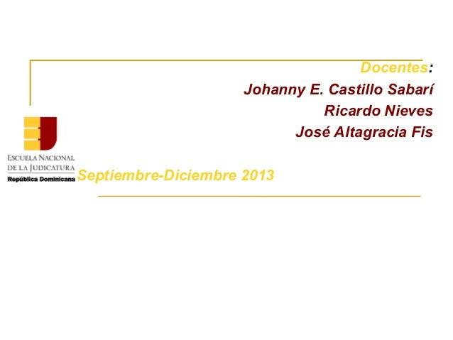 Docentes: Johanny E. Castillo Sabarí Ricardo Nieves José Altagracia Fis Septiembre-Diciembre 2013