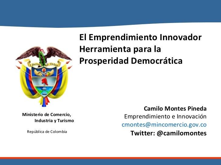El Emprendimiento Innovador Herramienta para la Prosperidad Democrática Camilo Montes Pineda Emprendimiento e Innovación [...