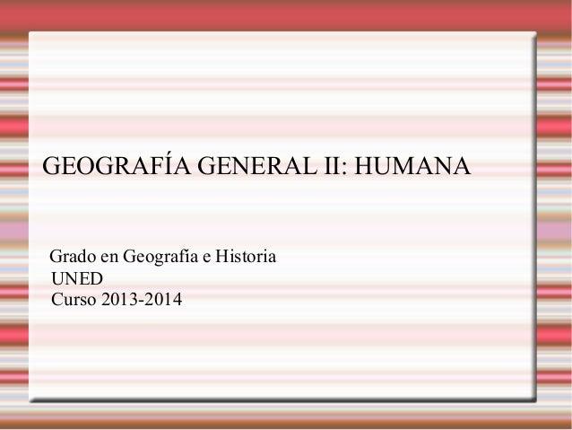 GEOGRAFÍA GENERAL II: HUMANA Grado en Geografía e Historia UNED Curso 2013-2014