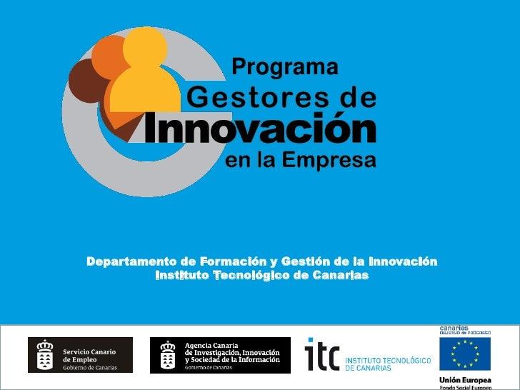 Programa     Departamento de Formación y Gestión de la Innovación          Instituto Tecnológico de Canarias