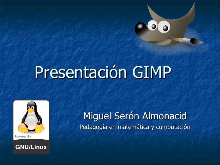 Presentación GIMP Miguel Serón Almonacid Pedagogía en matemática y computación