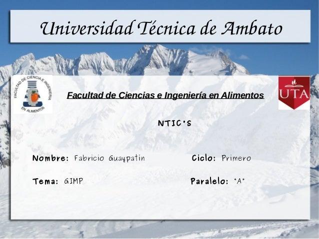 UniversidadTécnicadeAmbato Facultad de Ciencias e Ingeniería en Alimentos NTIC'S  Nombre: Fabricio Guaypatín  Ciclo: Pr...