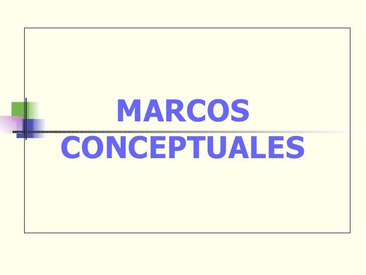 MARCOS CONCEPTUALES POR GLORIA
