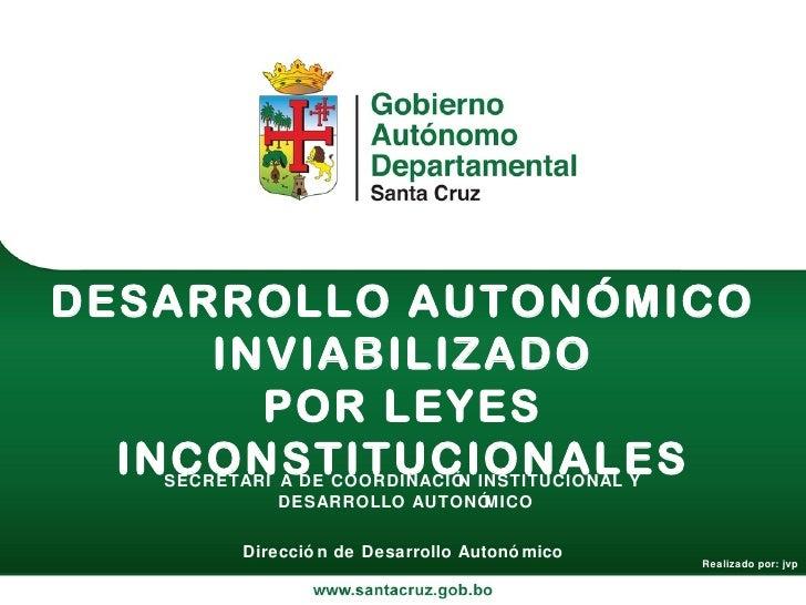 SECRETARÍA DE COORDINACIÓN INSTITUCIONAL Y DESARROLLO AUTONÓMICO DESARROLLO AUTONÓMICO INVIABILIZADO POR LEYES INCONSTITUC...