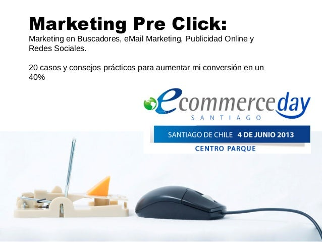 Marketing Pre Click:Marketing en Buscadores, eMail Marketing, Publicidad Online yRedes Sociales.20 casos y consejos prácti...