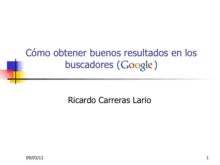 Cómo obtener buenos resultados en los       buscadores (        )           Ricardo Carreras Lario09/03/12                ...