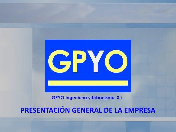 GPYO Ingeniería y Urbanismo, S.L.PRESENTACIÓN GENERAL DE LA EMPRESA