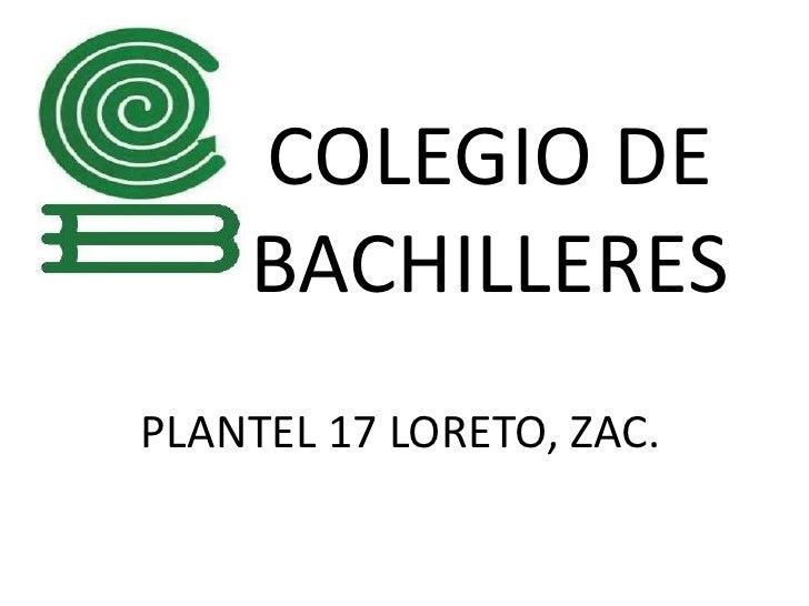 COLEGIO DE BACHILLERES<br />PLANTEL 17 LORETO, ZAC.<br />