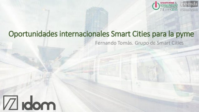 Fernando Tomás. Grupo de Smart Cities Oportunidades internacionales Smart Cities para la pyme