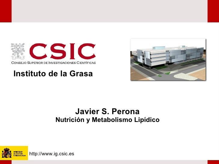 Javier S. Perona Nutrición y Metabolismo Lipídico http://www.ig.csic.es Instituto de la Grasa