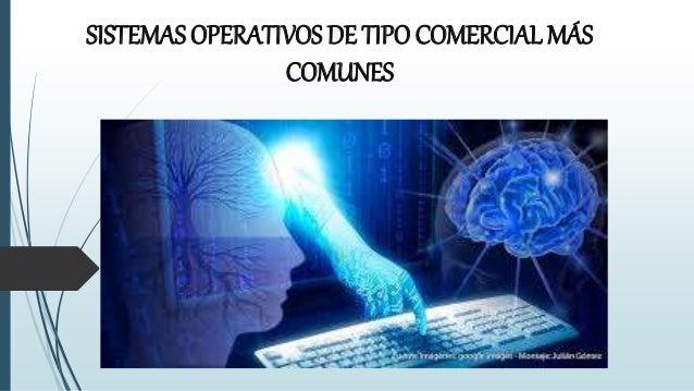 SISTEMAS OPERATIVOS DE TIPO COMERCIAL MÁS  COMUNES