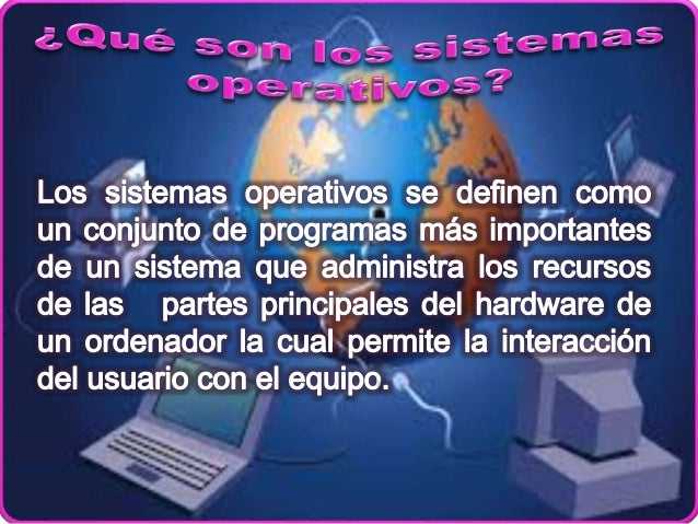 Los sistemas operativos se definen como un conjunto de programas más importantes de un sistema que administra los recursos ...