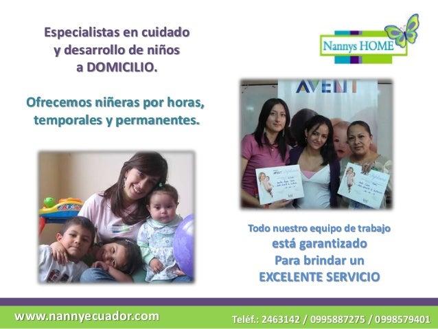 www.nannyecuador.com Teléf.: 2463142 / 0995887275 / 0998579401 Todo nuestro equipo de trabajo está garantizado Para brinda...