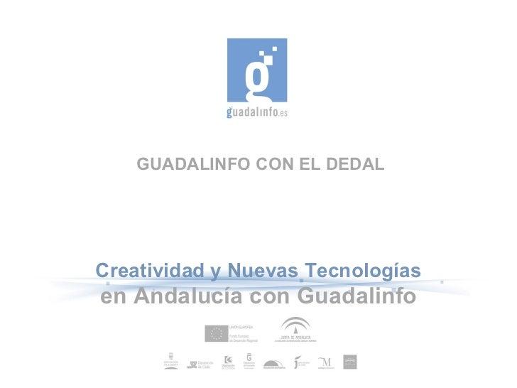 GUADALINFO CON EL DEDAL Creatividad y Nuevas Tecnologías en Andalucía con Guadalinfo