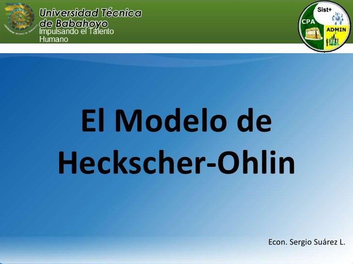 El Modelo de Heckscher-Ohlin<br />Econ. Sergio Suárez L.<br />
