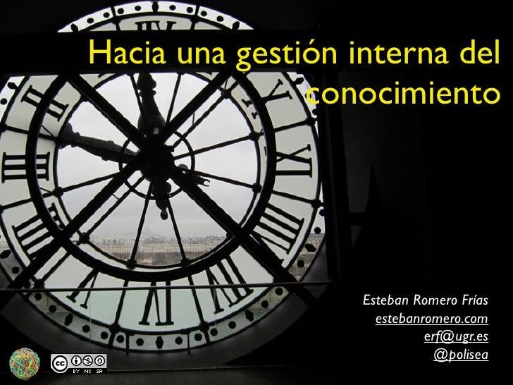 Hacia una gestión interna del               conocimiento                   Esteban Romero Frías                     esteba...