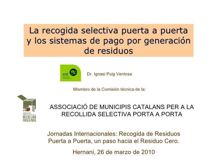La recogida selectiva puerta a puerta y los sistemas de pago por generación de residuos ASSOCIACIÓ DE MUNICIPIS CATALANS P...