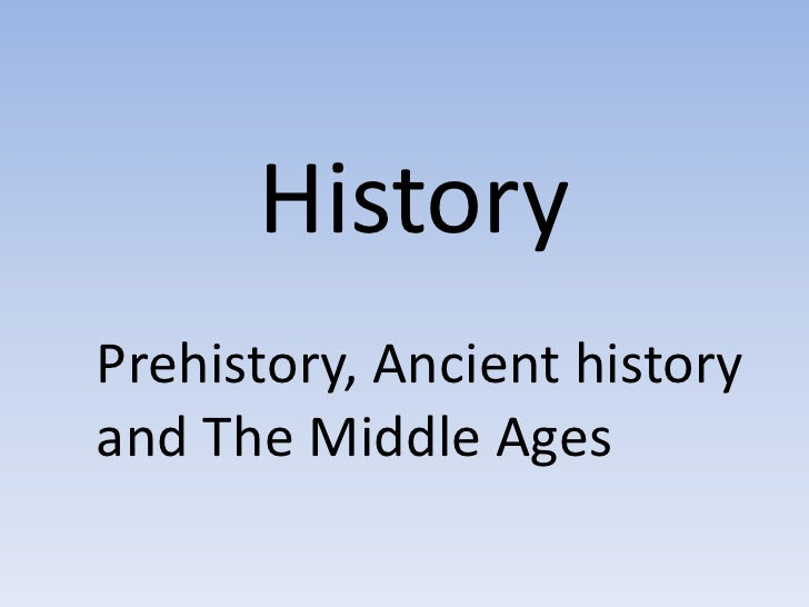HistoryPrehistory, Ancient historyand The Middle Ages