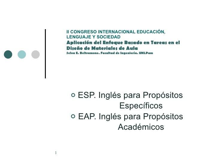II CONGRESO INTERNACIONAL EDUCACIÓN, LENGUAJE Y SOCIEDAD Aplicación del Enfoque Basado en Tareas en el Diseño de Materiale...